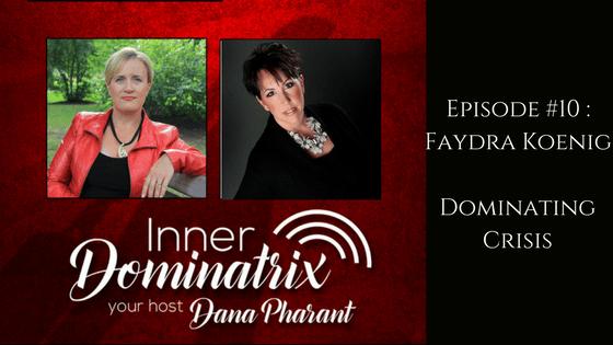 Episode #10:  Faydra Koenig: Dominating Crisis