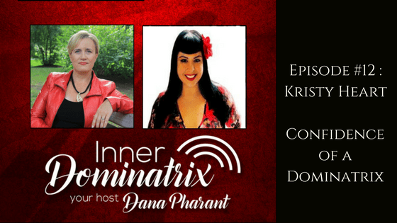 Episode #12:  Kristy Heart: Confidence of a Dominatrix