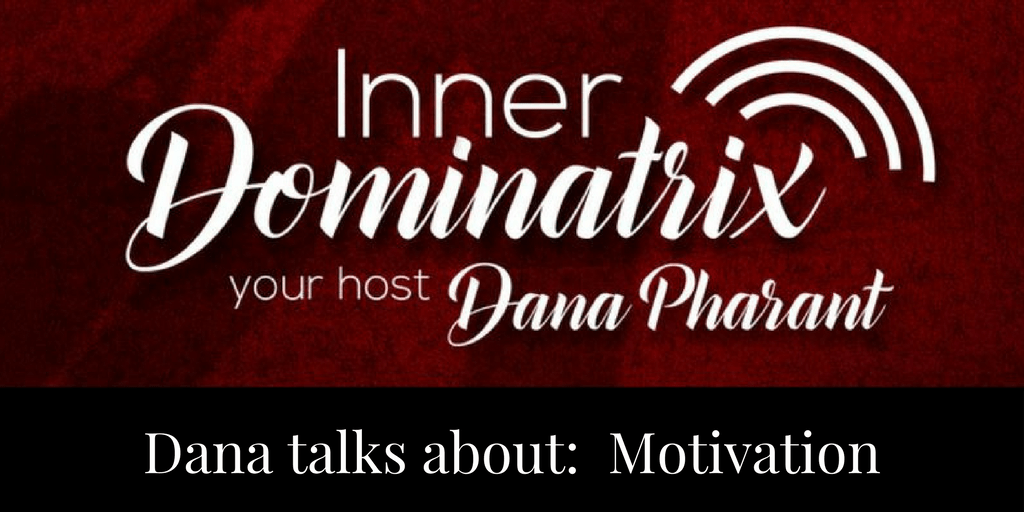 Episode #27:  Dana Goes Solo: Motivation