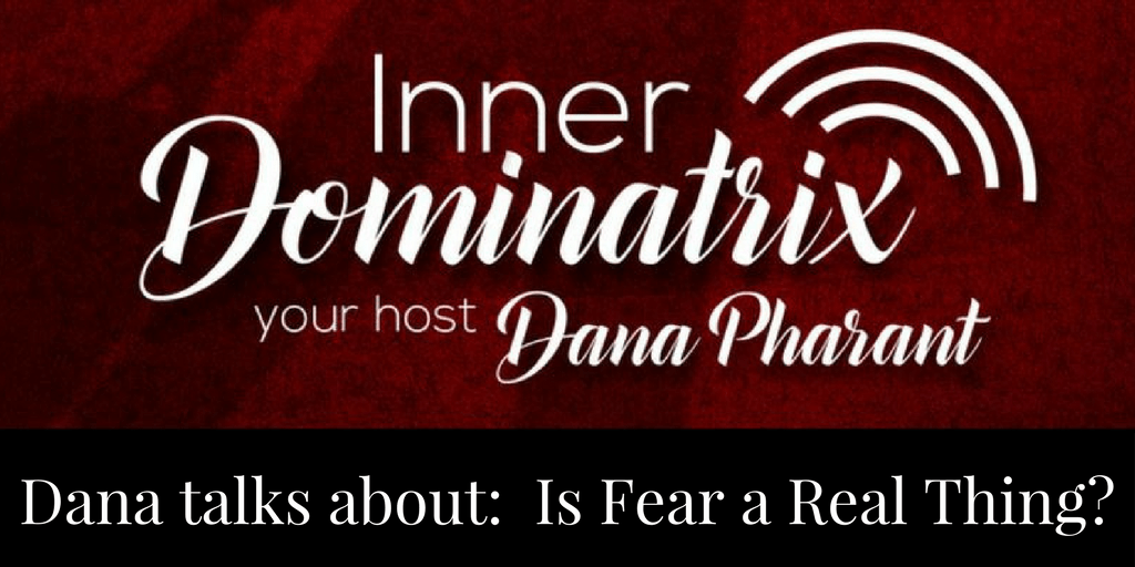 Episode #39:  Dana Goes Solo: Is Fear a Real Thing?