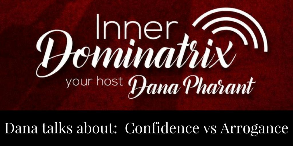 Episode #41:  Dana Goes Solo: Confidence vs Arrogance