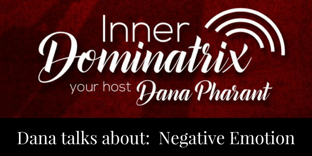 Episode #51:  Dana Goes Solo: Making Your Negative Emotions Work for You