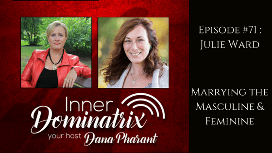 Episode #71: Julie Ward: Marrying the Masculine and the Feminine