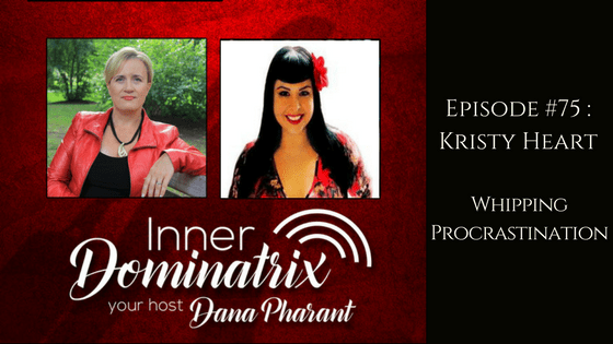 Episode #75: Kristy Heart:  Whipping Procrastination!