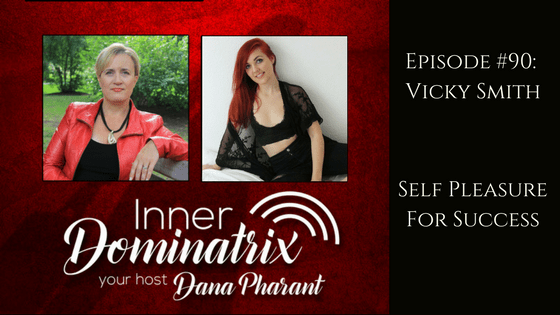 Episode #90: Vicky Smith:  Self Pleasure For Success