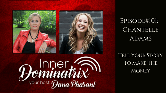 Episode #101: Chantelle Adams:  Tell Your Story To Make The Money