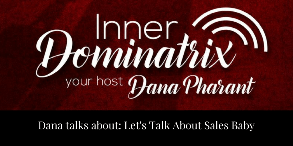 Episode #108:  Dana Goes Solo: Let's Talk About Sales Baby!
