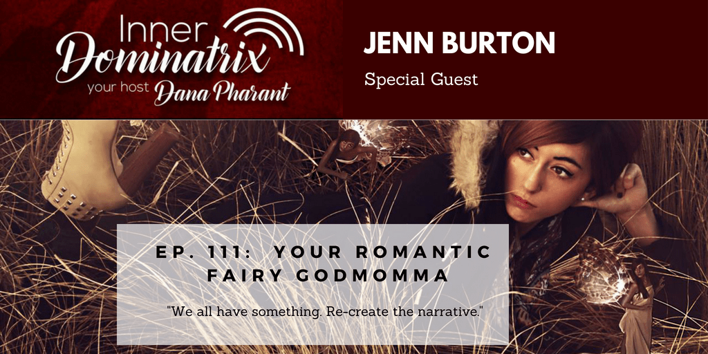 Episode #111:  Jenn Burton:  Your Romantic Fairy Godmomma