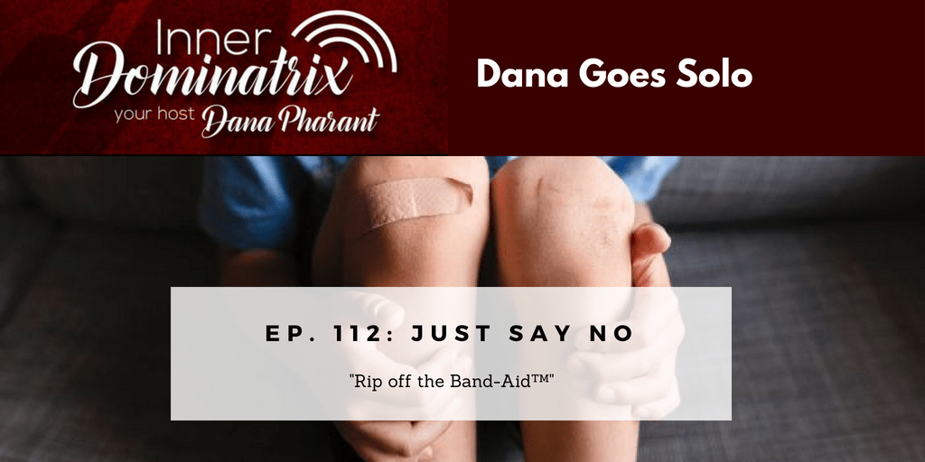 Episode #112:  Dana Goes Solo: Just Say No