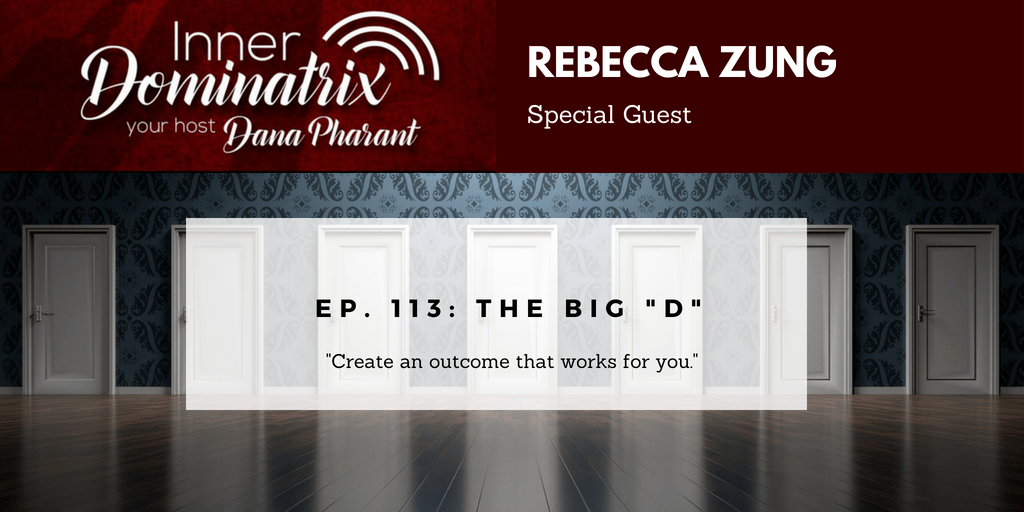"Episode #113:  Rebecca Zung:  The Big ""D"""