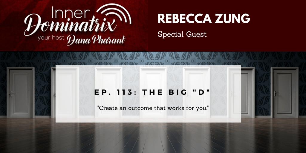 """Episode #113:  Rebecca Zung:  The Big """"D"""""""