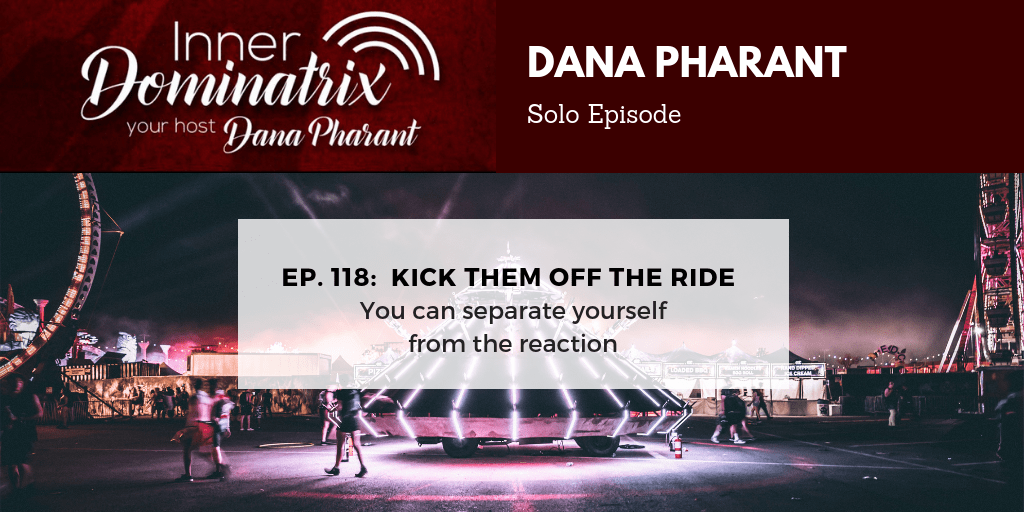 Episode #118:  Dana Goes Solo: Kick Them Off The Ride