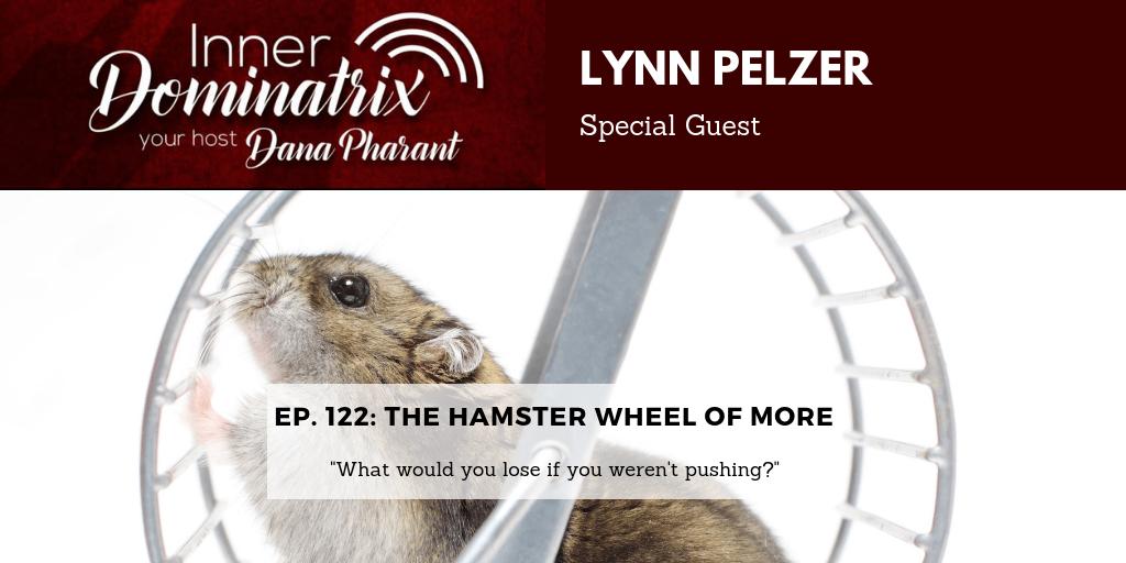 Episode #124:  Lynn Pelzer:  The Hamster Wheel of More