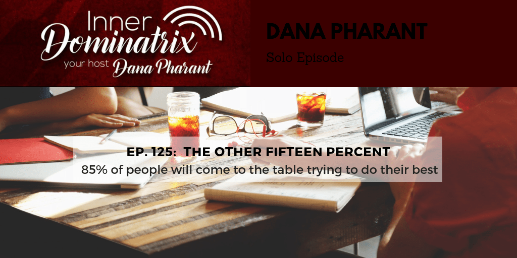 Episode #125:  Dana Goes Solo: The Other Fifteen Percent