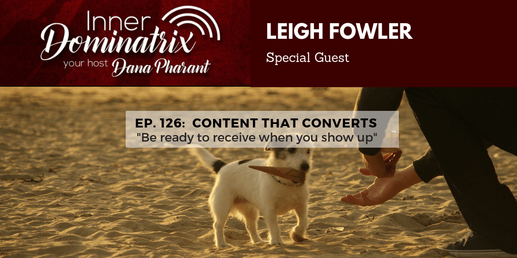 Episode #126:  Leigh Fowler: Content That Converts